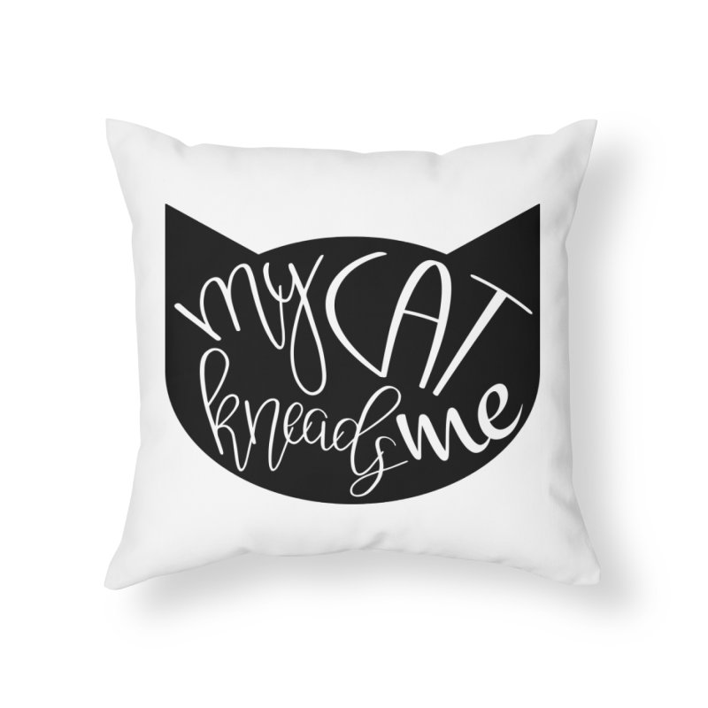 My Cat Kneads Me Home Throw Pillow by Meow As Fluff Stuff!
