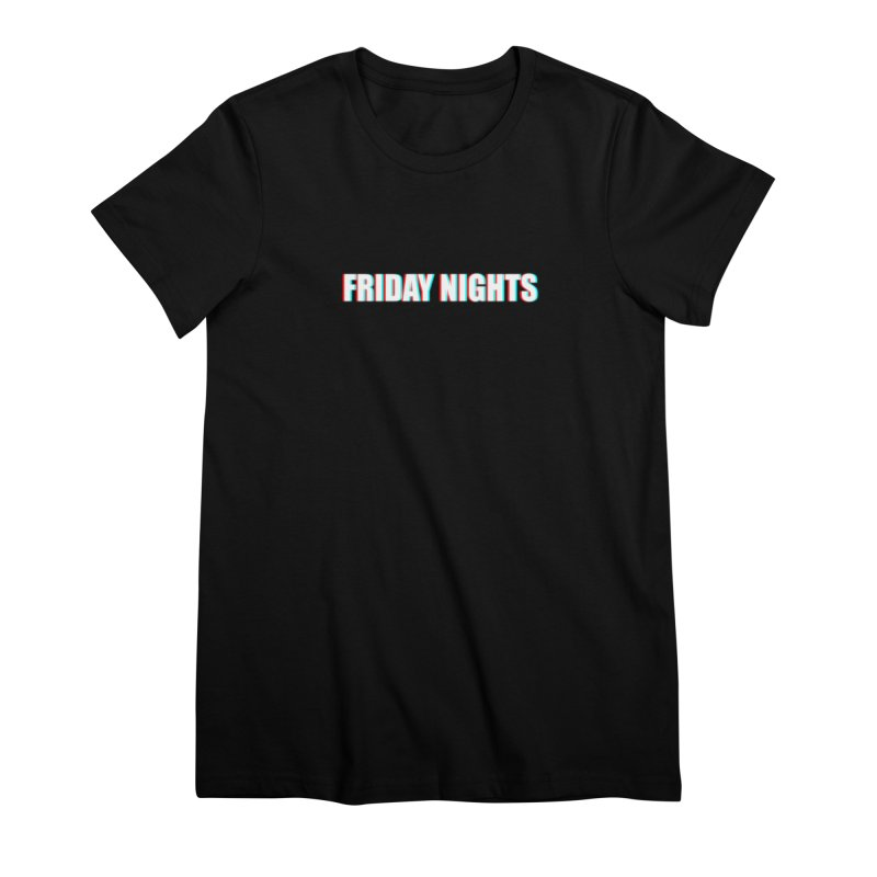 FRIDAY NIGHTS Women's Premium T-Shirt by THE STREETS