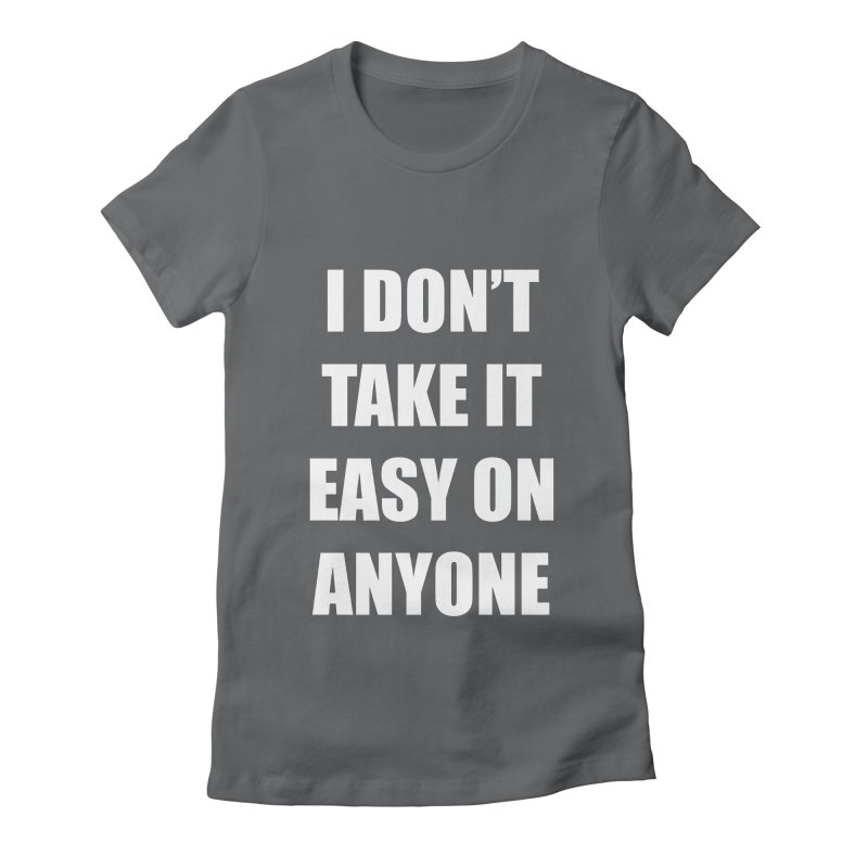 I don't take it easy on anyone Women's Fitted T-Shirt by THE STREETS