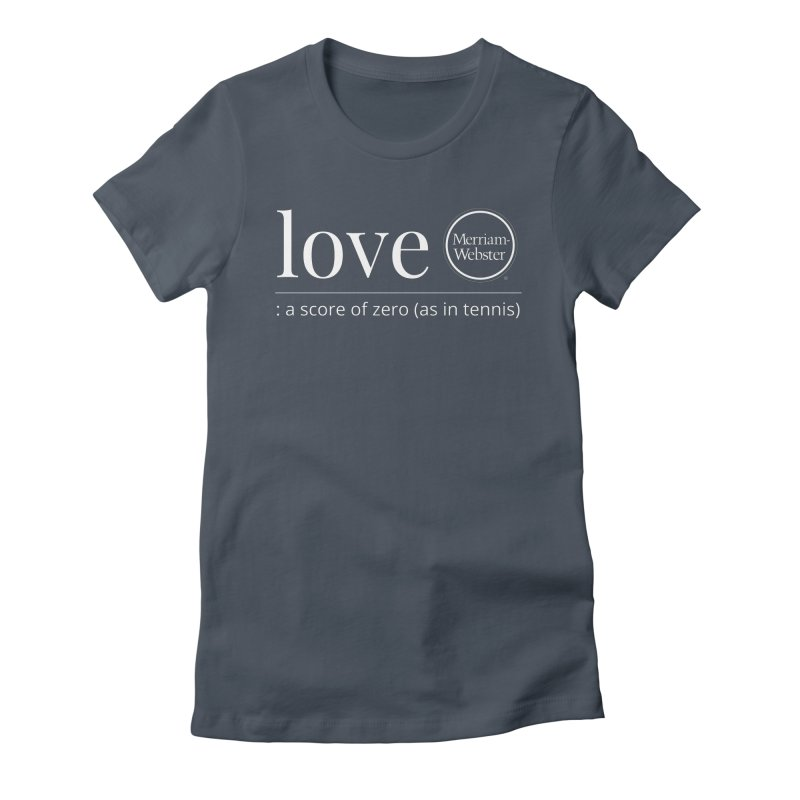 Love Women's T-Shirt by Merriam-Webster Dictionary