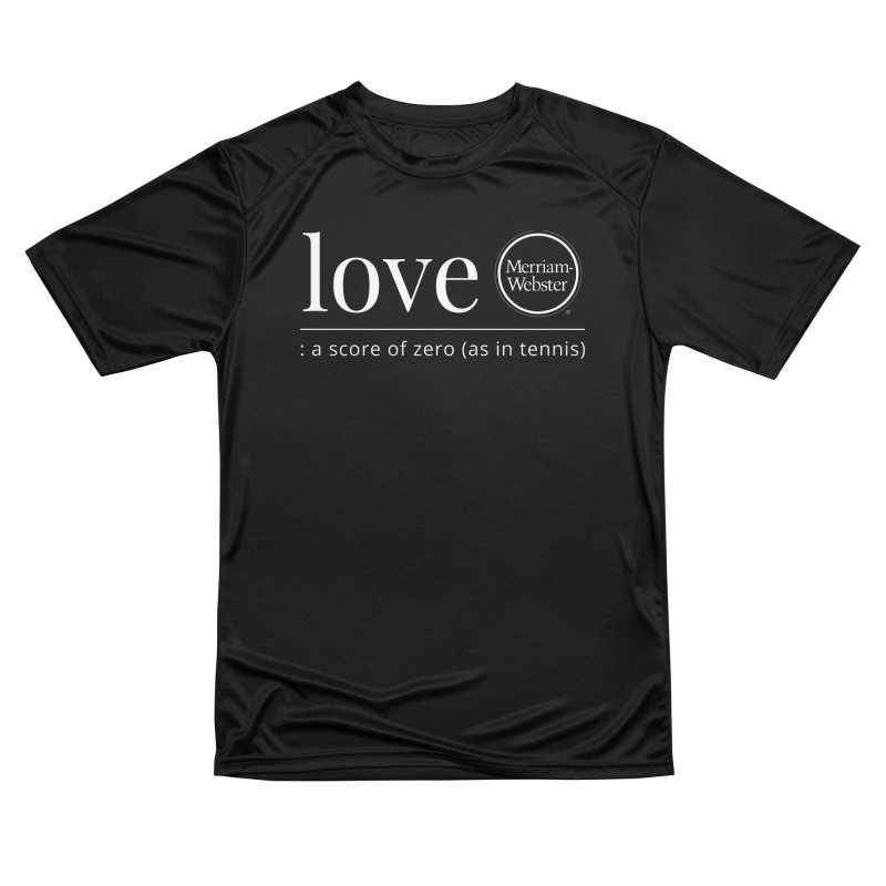 Love Men's Performance T-Shirt by Merriam-Webster Dictionary