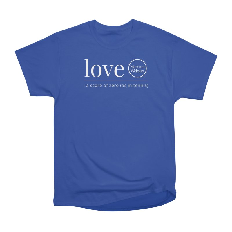 Love Women's Heavyweight Unisex T-Shirt by Merriam-Webster Dictionary