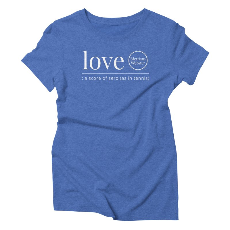 Love Women's Triblend T-Shirt by Merriam-Webster Dictionary