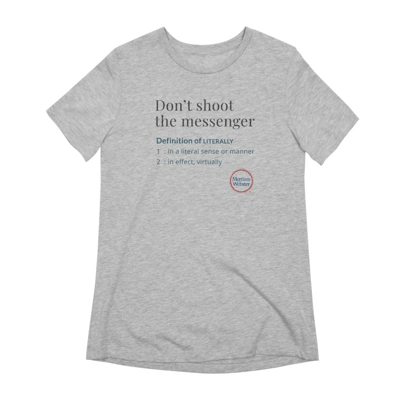 Don't shoot the messenger Women's Extra Soft T-Shirt by Merriam-Webster Dictionary