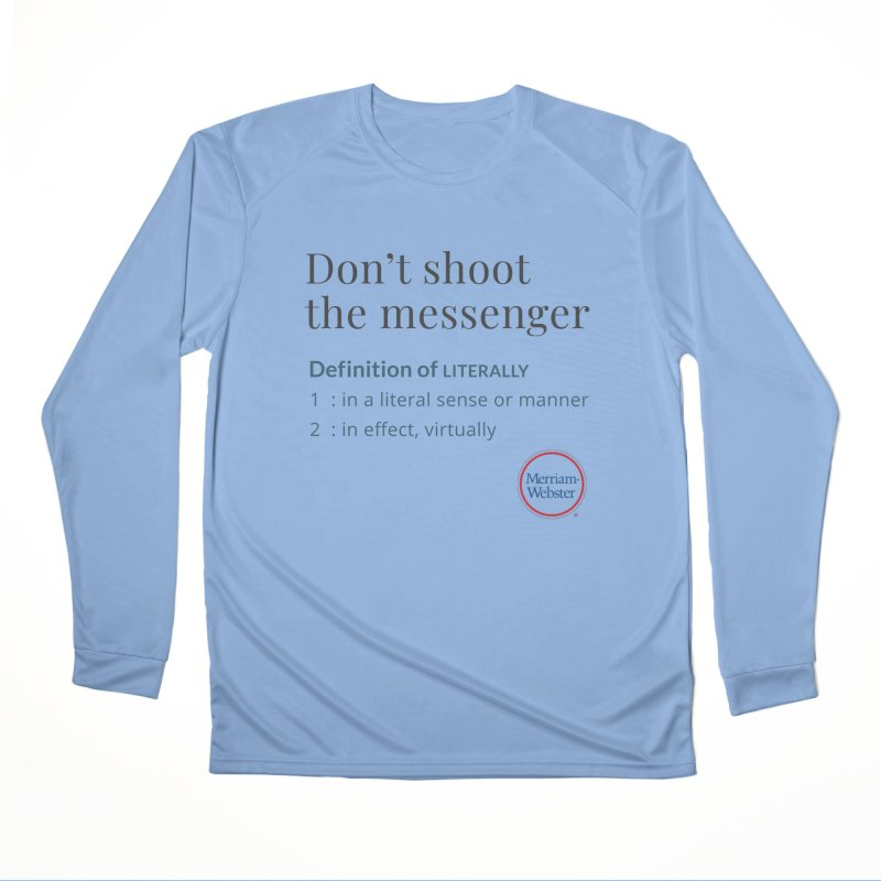 Don't shoot the messenger Men's Performance Longsleeve T-Shirt by Merriam-Webster Dictionary