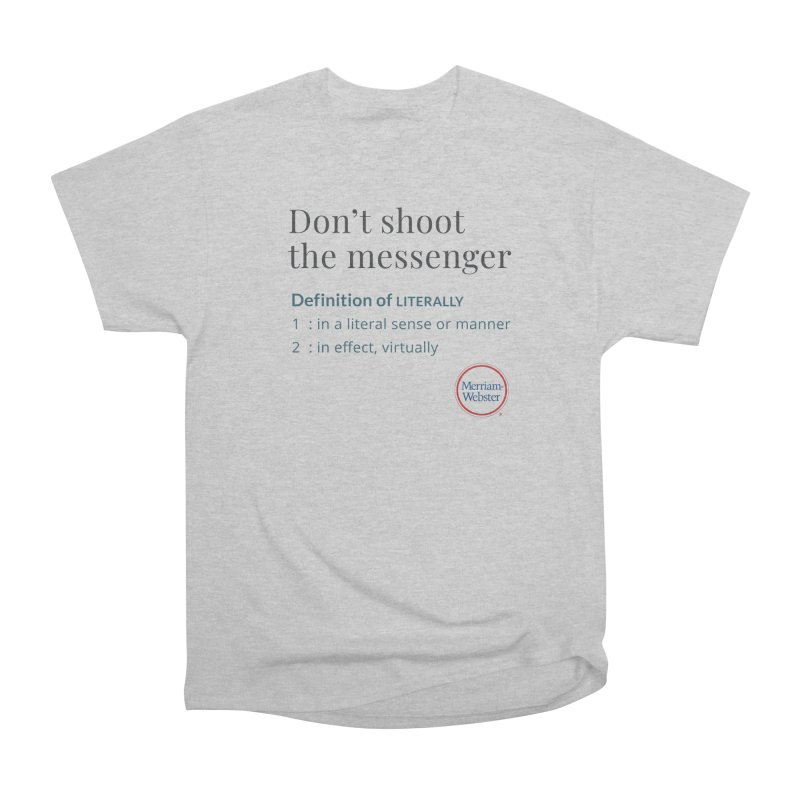 Don't shoot the messenger Women's Heavyweight Unisex T-Shirt by Merriam-Webster Dictionary