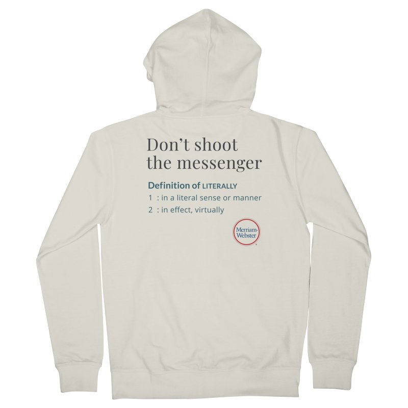 Don't shoot the messenger Men's French Terry Zip-Up Hoody by Merriam-Webster Dictionary