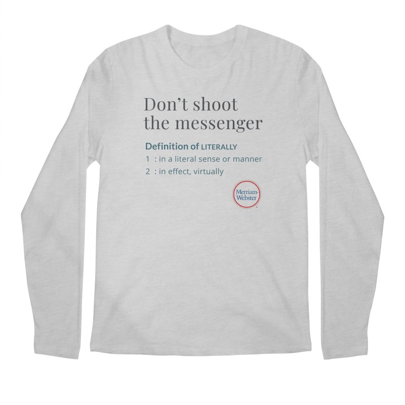 Don't shoot the messenger Men's Regular Longsleeve T-Shirt by Merriam-Webster Dictionary