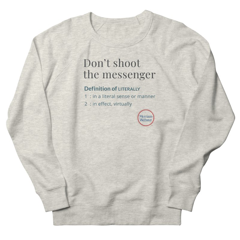 Don't shoot the messenger Men's French Terry Sweatshirt by Merriam-Webster Dictionary