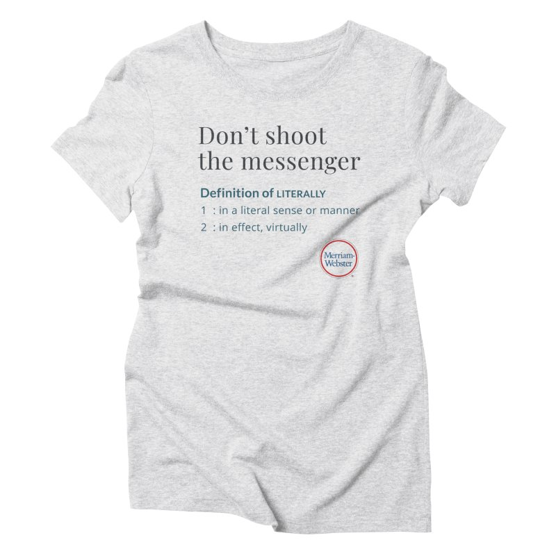 Don't shoot the messenger Women's Triblend T-Shirt by Merriam-Webster Dictionary