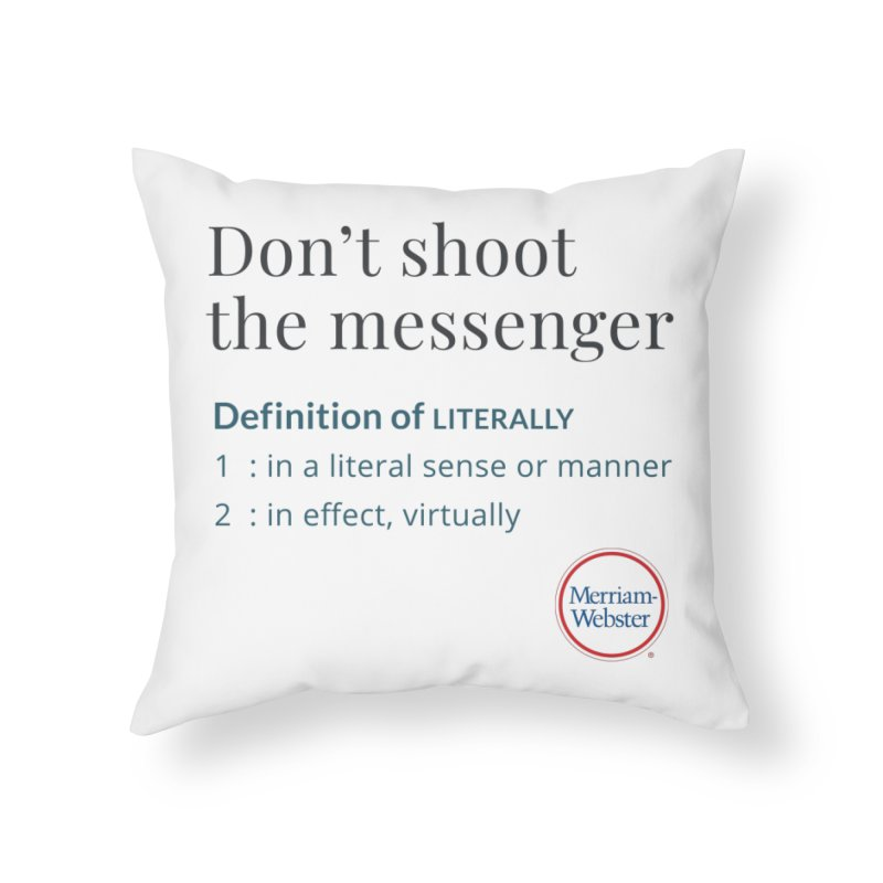 Don't shoot the messenger Home Throw Pillow by Merriam-Webster Dictionary
