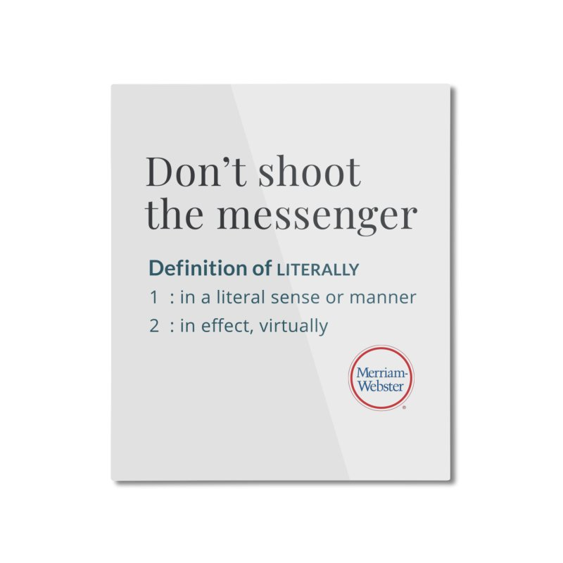 Don't shoot the messenger Home Mounted Aluminum Print by Merriam-Webster Dictionary