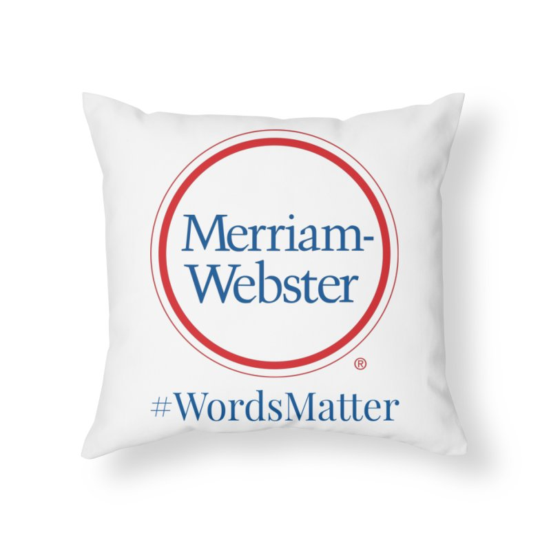 WordsMatter Home Throw Pillow by Merriam-Webster Dictionary