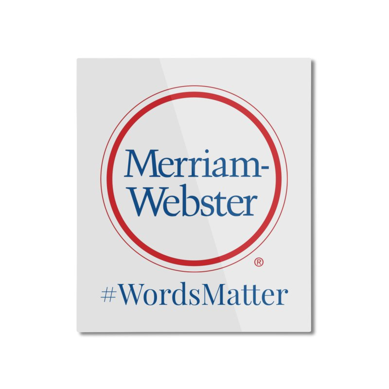 WordsMatter Home Mounted Aluminum Print by Merriam-Webster Dictionary