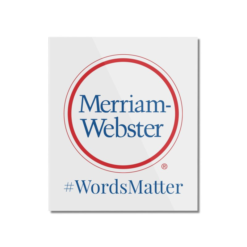 WordsMatter Home Mounted Acrylic Print by Merriam-Webster Dictionary