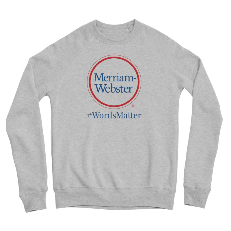 WordsMatter Women's Sponge Fleece Sweatshirt by Merriam-Webster Dictionary