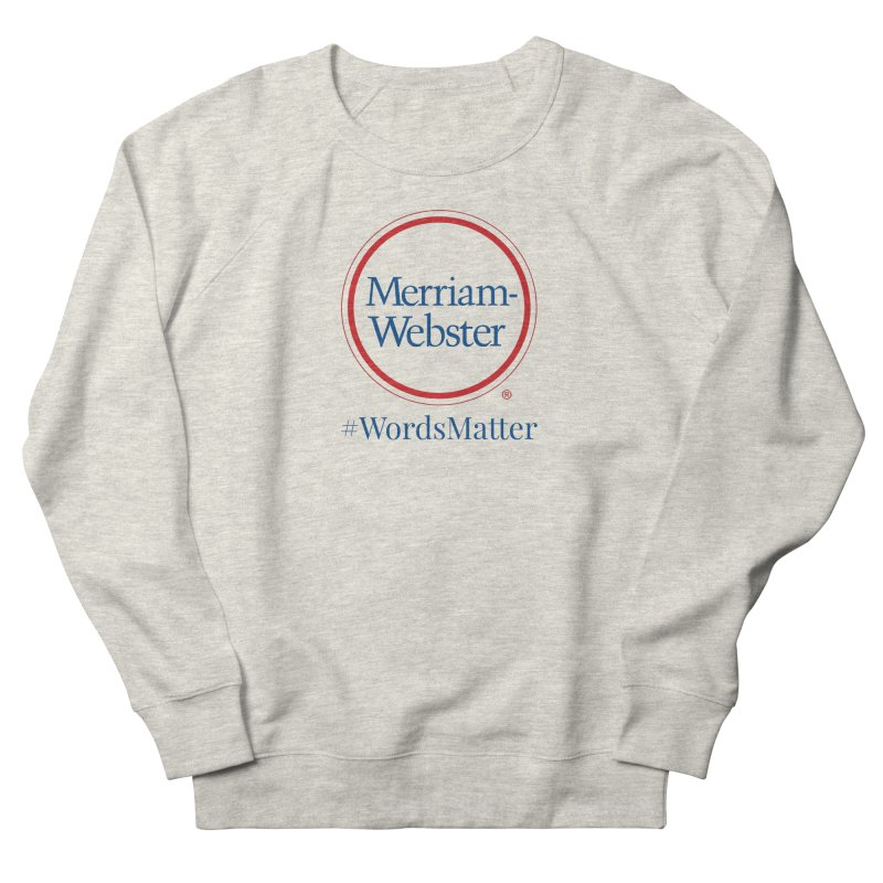 WordsMatter in Women's French Terry Sweatshirt Heather Oatmeal by Merriam-Webster Dictionary