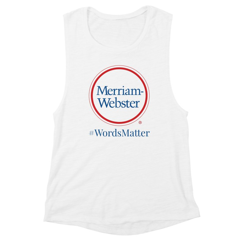 WordsMatter Women's Muscle Tank by Merriam-Webster Dictionary