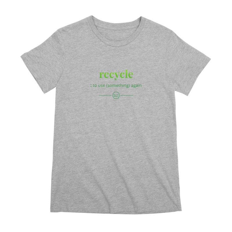 Recycle Women's Premium T-Shirt by Merriam-Webster Dictionary