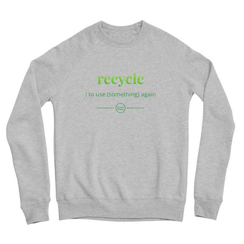 Recycle Women's Sponge Fleece Sweatshirt by Merriam-Webster Dictionary