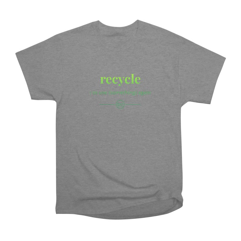 Recycle Women's Heavyweight Unisex T-Shirt by Merriam-Webster Dictionary