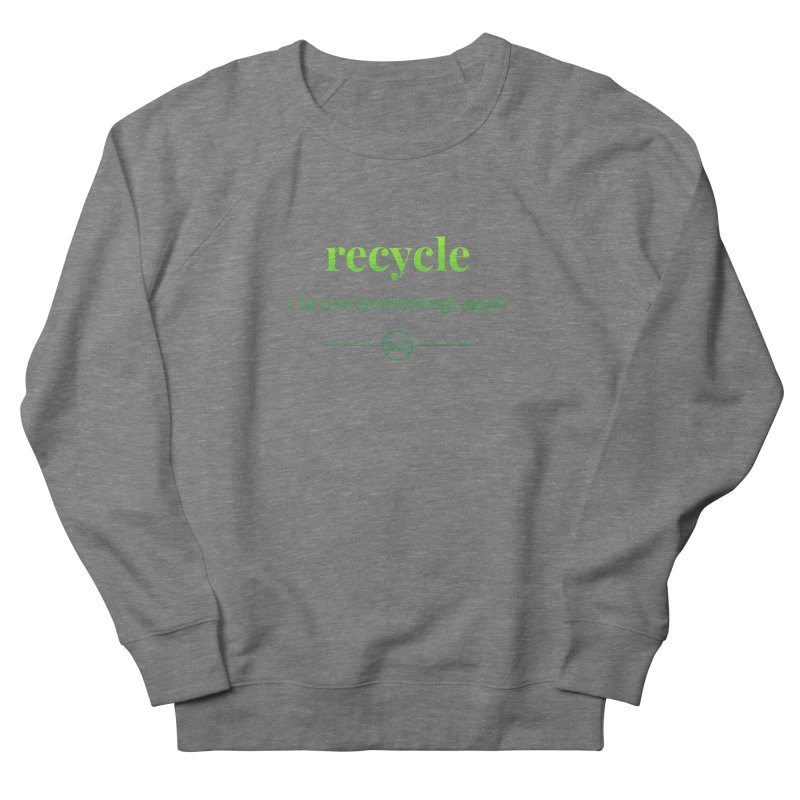 Recycle Women's French Terry Sweatshirt by Merriam-Webster Dictionary