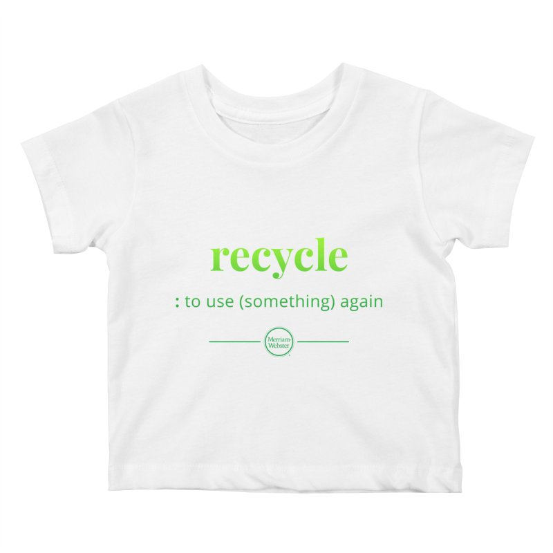 Recycle Kids Baby T-Shirt by Merriam-Webster Dictionary