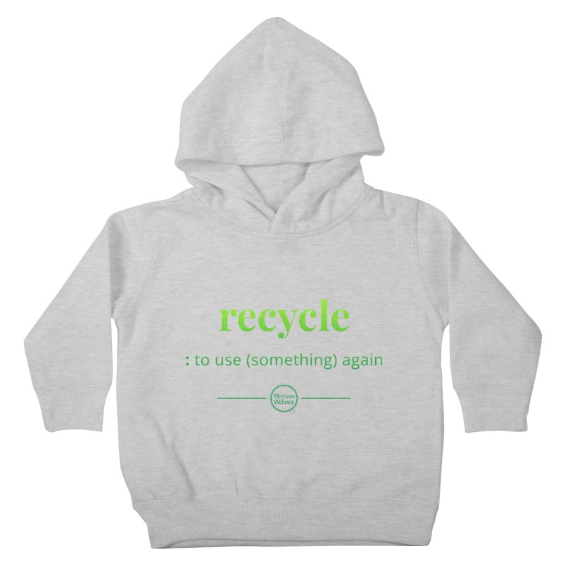 Recycle Kids Toddler Pullover Hoody by Merriam-Webster Dictionary
