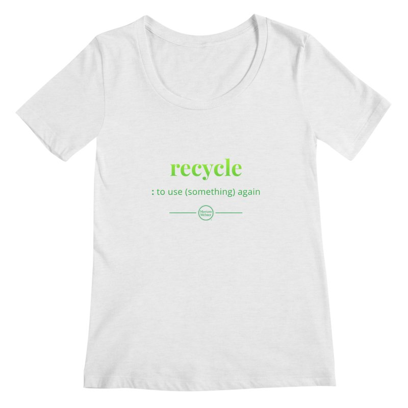 Recycle Women's Regular Scoop Neck by Merriam-Webster Dictionary