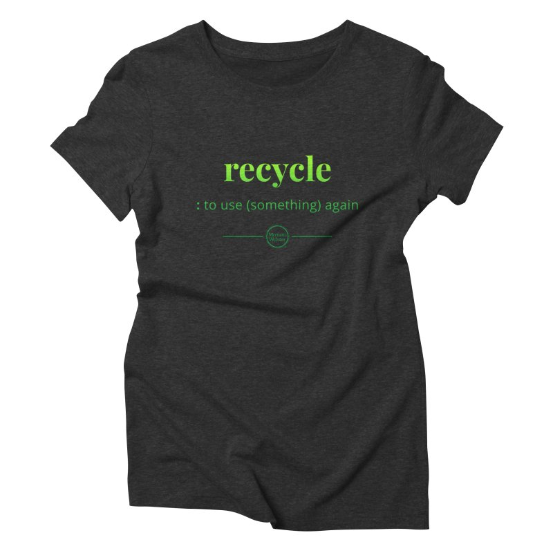 Recycle Women's Triblend T-Shirt by Merriam-Webster Dictionary