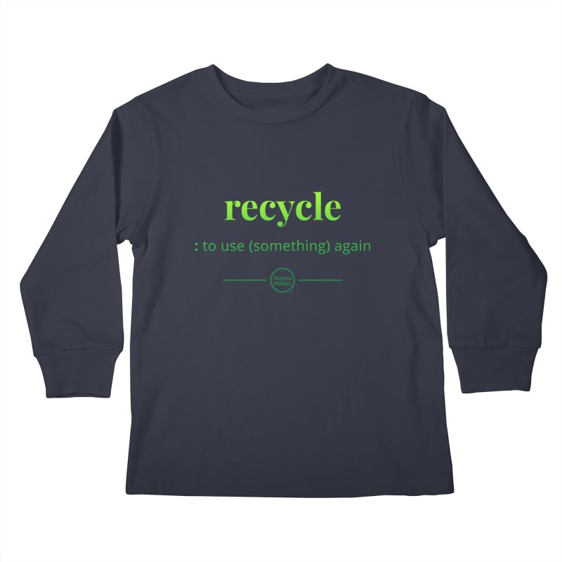 Recycle Kids Longsleeve T-Shirt by Merriam-Webster Dictionary
