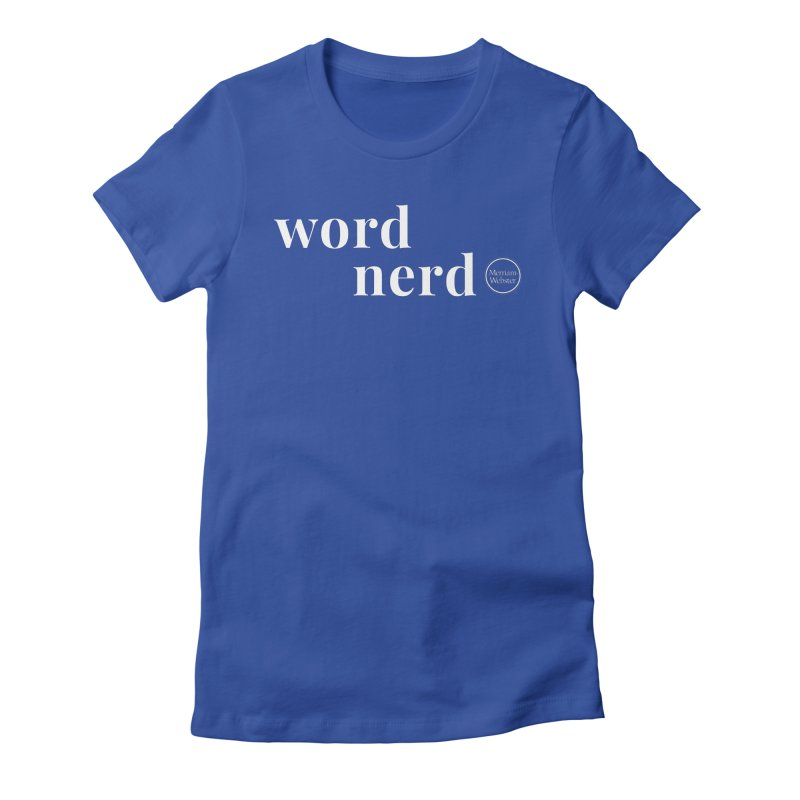Word Nerd Women's Fitted T-Shirt by Merriam-Webster Dictionary