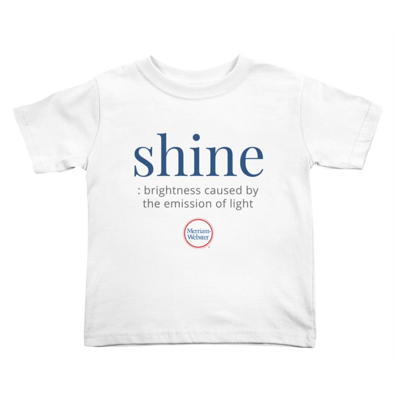 Shine Kids Toddler T-Shirt by Merriam-Webster Dictionary