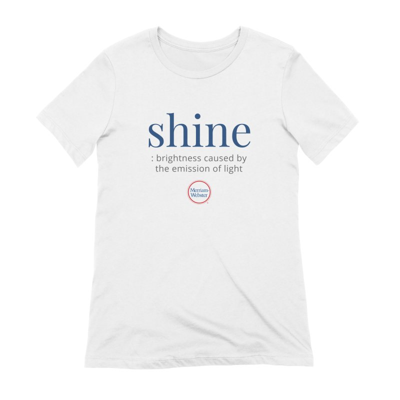 Shine Women's T-Shirt by Merriam-Webster Dictionary