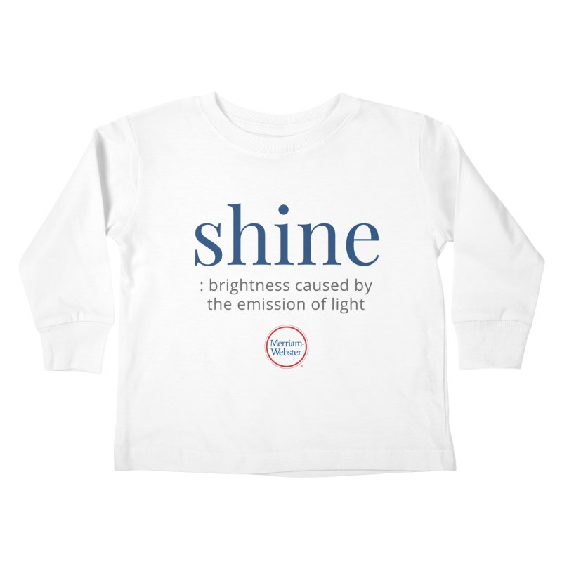 Shine Kids Toddler Longsleeve T-Shirt by Merriam-Webster Dictionary