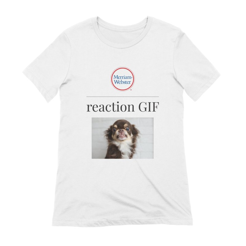 Reaction GIF Women's T-Shirt by Merriam-Webster Dictionary