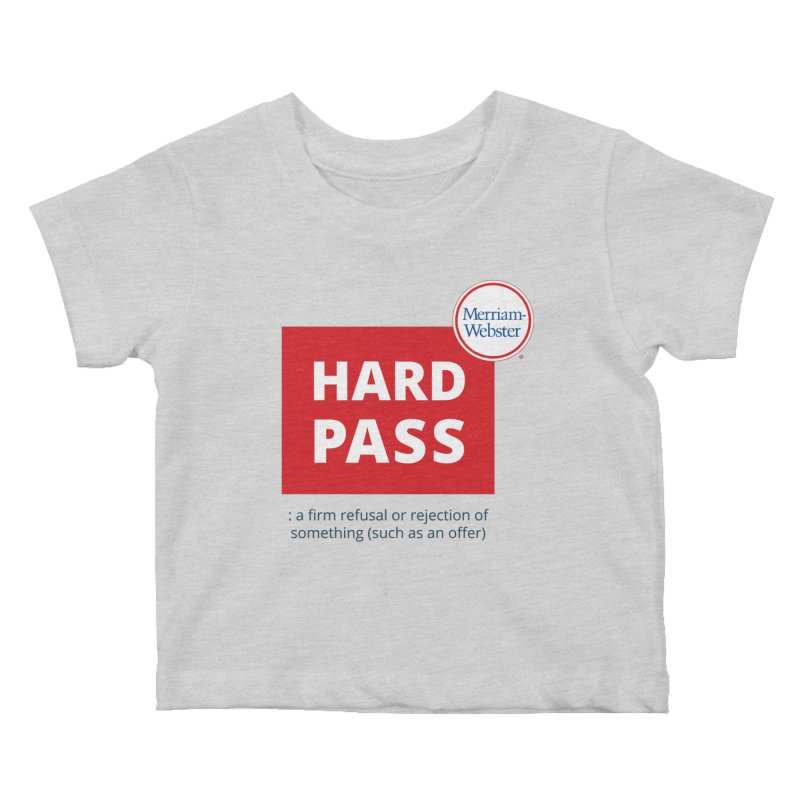 Hard pass Kids Baby T-Shirt by Merriam-Webster Dictionary