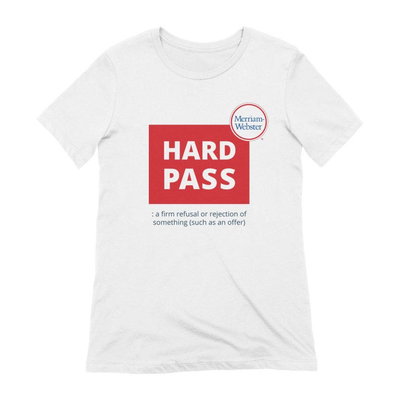 Hard pass Women's T-Shirt by Merriam-Webster Dictionary