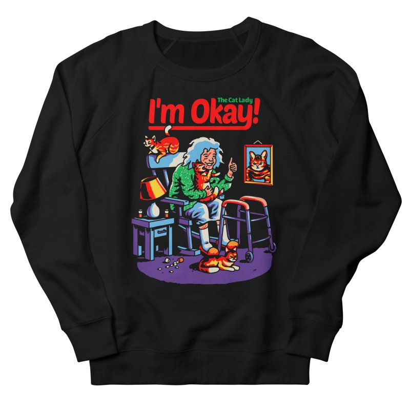 I'm Okay: The Cat Lady Men's Sweatshirt by Santiago Sarquis's Artist Shop