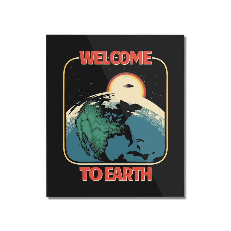 Welcome to Earth Home Mounted Acrylic Print by Santiago Sarquis's Artist Shop