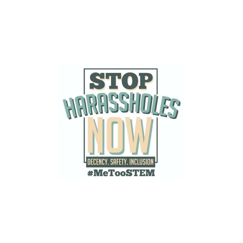Stop Harassholes Now by MeTooSTEM
