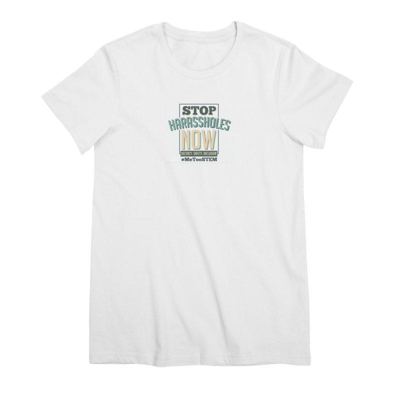 Stop Harassholes Now Women's Premium T-Shirt by MeTooSTEM