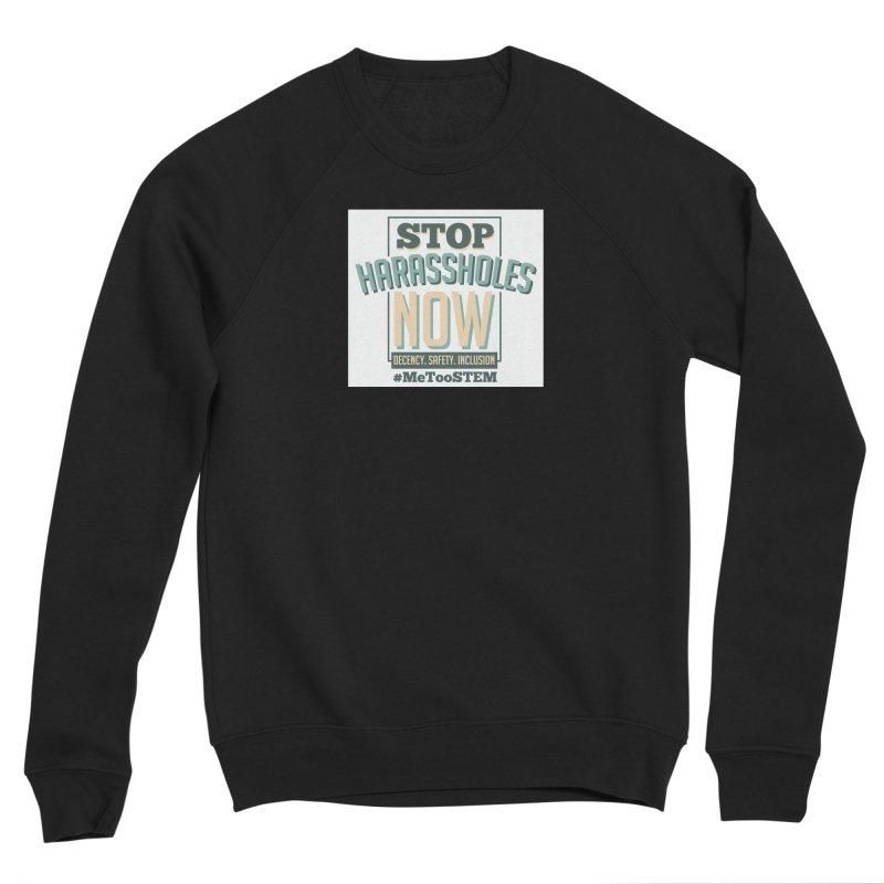 Stop Harassholes Now Women's Sponge Fleece Sweatshirt by MeTooSTEM