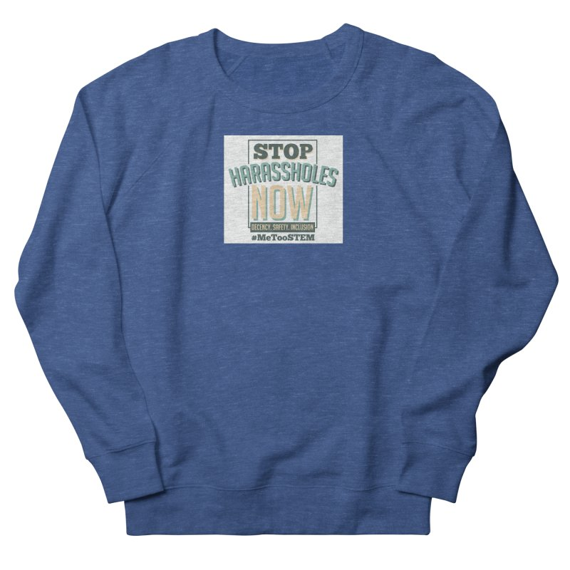 Stop Harassholes Now Women's French Terry Sweatshirt by MeTooSTEM
