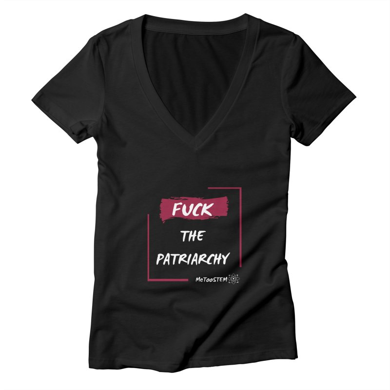 Fuck the Patriarchy Women's V-Neck by MeTooSTEM