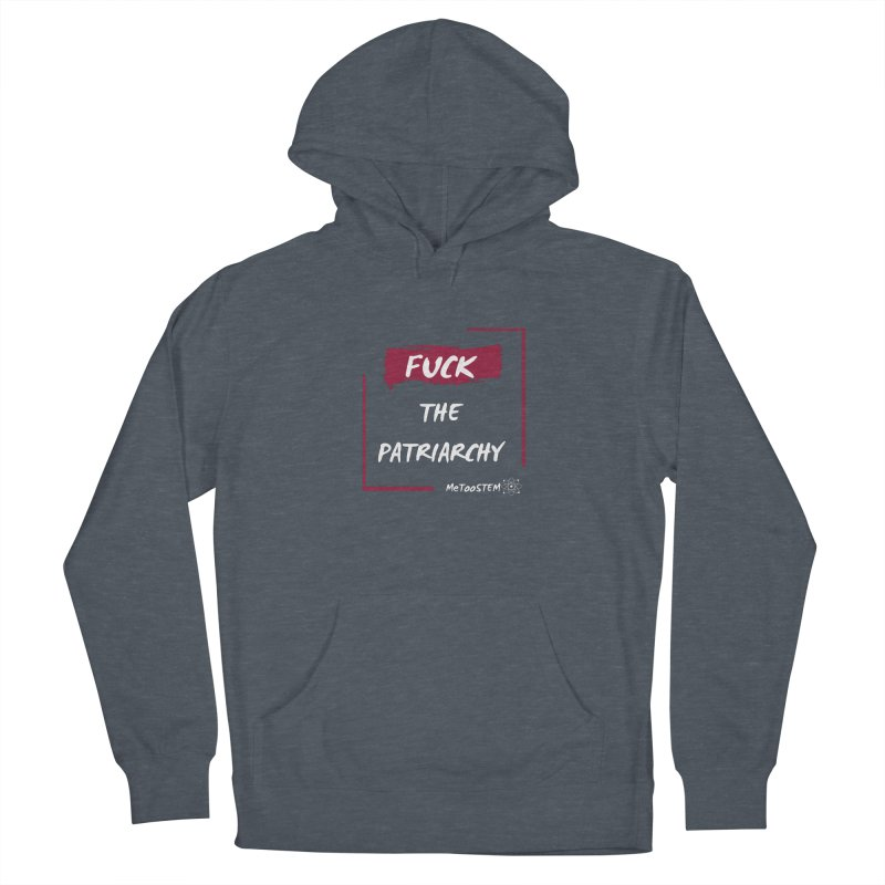 Fuck the Patriarchy Men's French Terry Pullover Hoody by MeTooSTEM