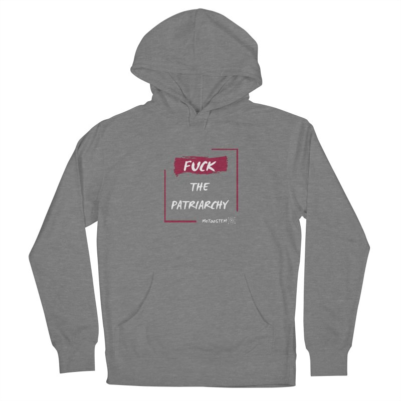 Fuck the Patriarchy Women's French Terry Pullover Hoody by MeTooSTEM