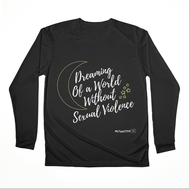 Dreaming of a World Women's Performance Unisex Longsleeve T-Shirt by MeTooSTEM