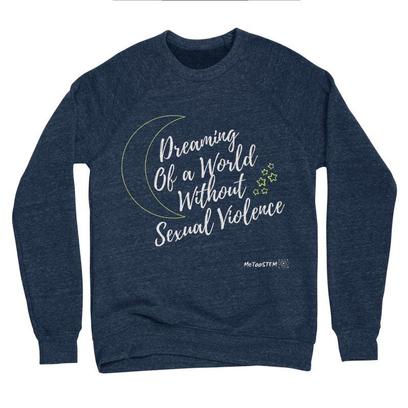 Dreaming of a World Women's Sponge Fleece Sweatshirt by MeTooSTEM