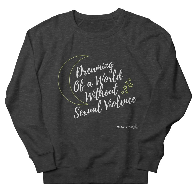 Dreaming of a World Women's French Terry Sweatshirt by MeTooSTEM